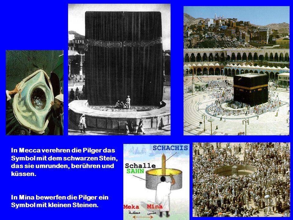 In Mecca verehren die Pilger das Symbol mit dem schwarzen Stein, das sie umrunden, berühren und küssen. In Mina bewerfen die Pilger ein Symbol mit kle