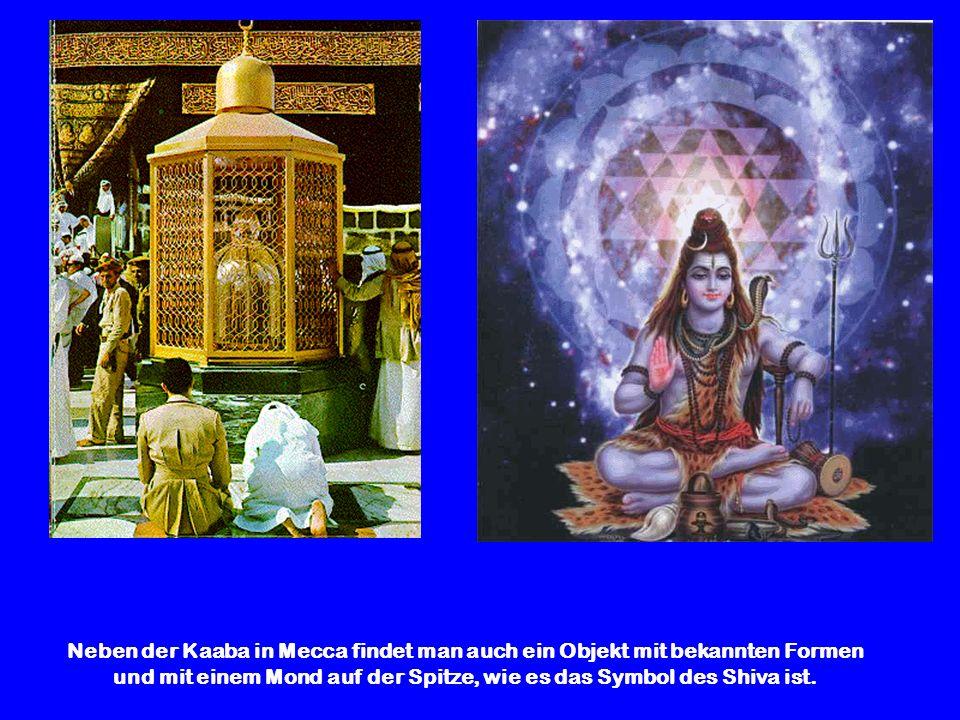 Neben der Kaaba in Mecca findet man auch ein Objekt mit bekannten Formen und mit einem Mond auf der Spitze, wie es das Symbol des Shiva ist.