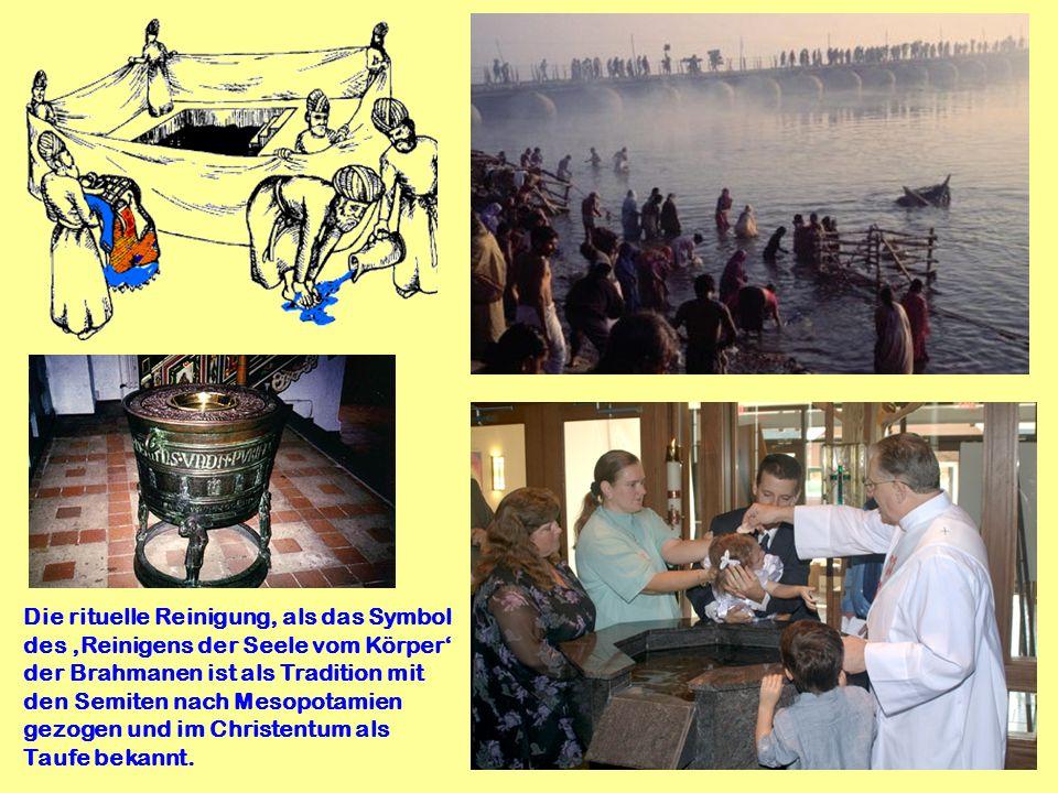 Die rituelle Reinigung, als das Symbol des Reinigens der Seele vom Körper der Brahmanen ist als Tradition mit den Semiten nach Mesopotamien gezogen un