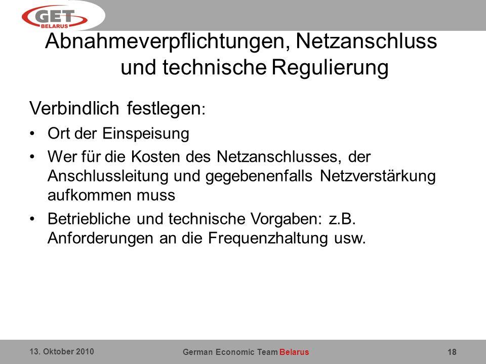 German Economic Team Belarus 13. Oktober 2010 18 Abnahmeverpflichtungen, Netzanschluss und technische Regulierung Verbindlich festlegen : Ort der Eins