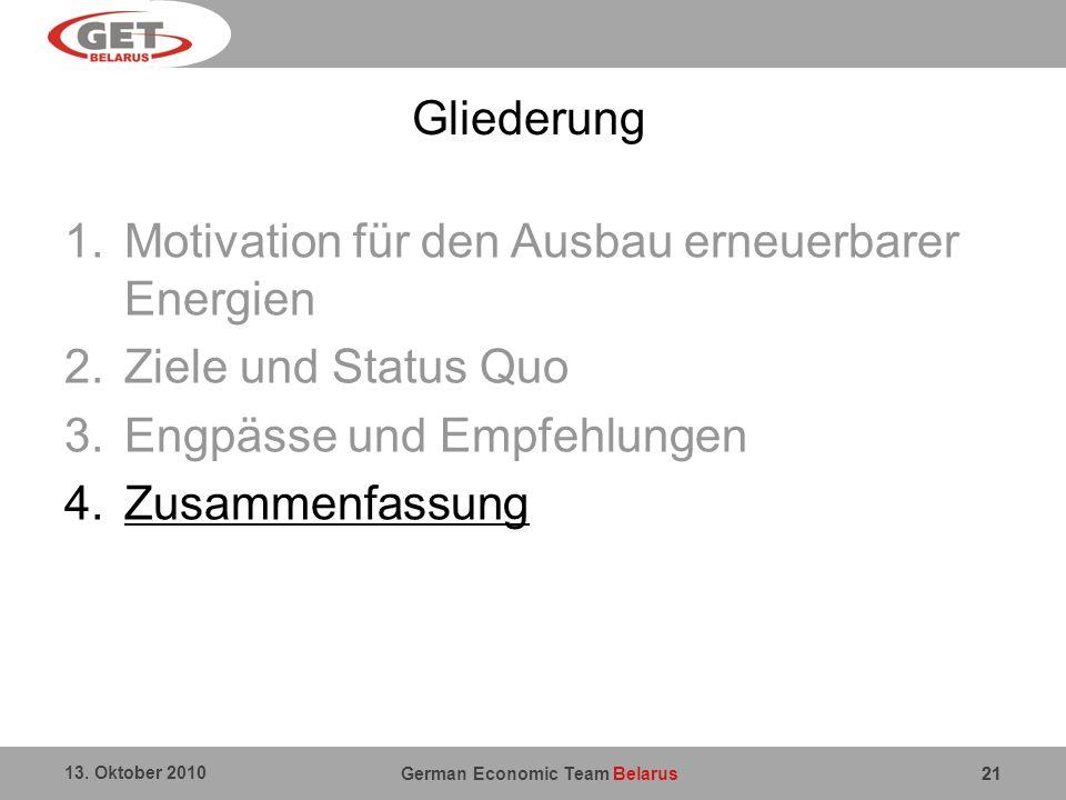 German Economic Team Belarus 13. Oktober 2010 21 Gliederung 1.Motivation für den Ausbau erneuerbarer Energien 2.Ziele und Status Quo 3.Engpässe und Em