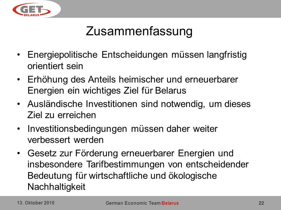 German Economic Team Belarus 13. Oktober 2010 22 Zusammenfassung Energiepolitische Entscheidungen müssen langfristig orientiert sein Erhöhung des Ante