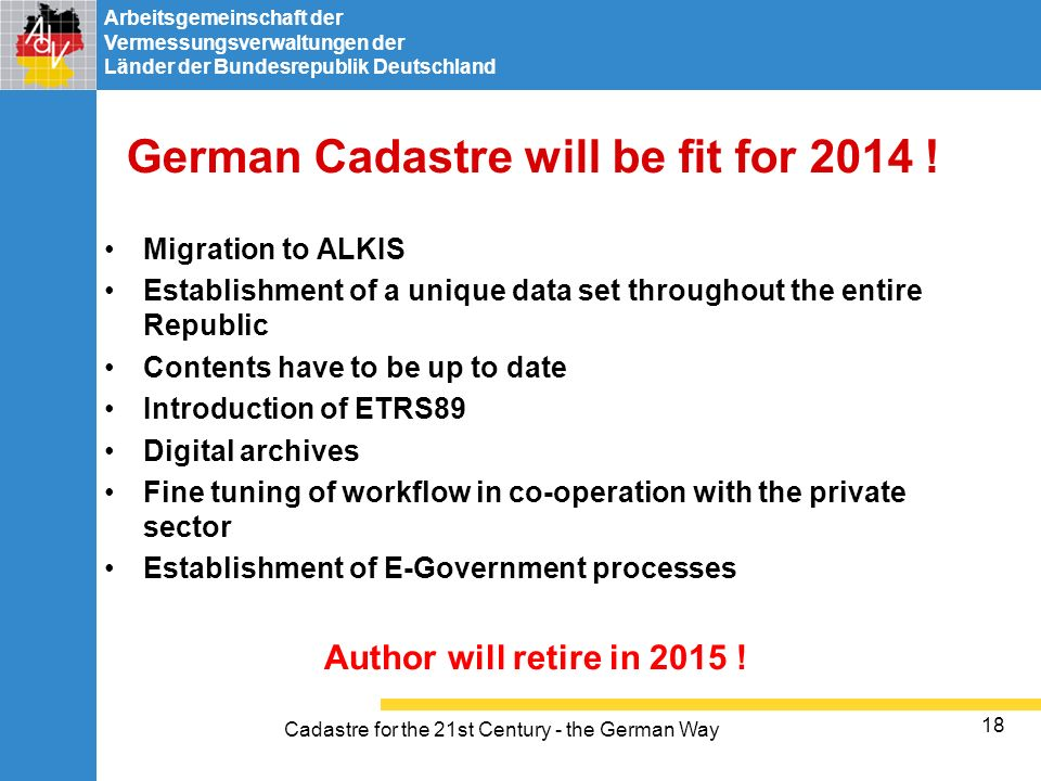 Arbeitsgemeinschaft der Vermessungsverwaltungen der Länder der Bundesrepublik Deutschland Cadastre for the 21st Century - the German Way 18 German Cad