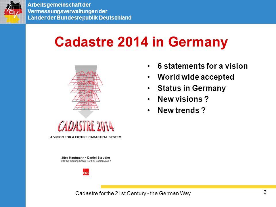 Arbeitsgemeinschaft der Vermessungsverwaltungen der Länder der Bundesrepublik Deutschland Cadastre for the 21st Century - the German Way 2 Cadastre 20
