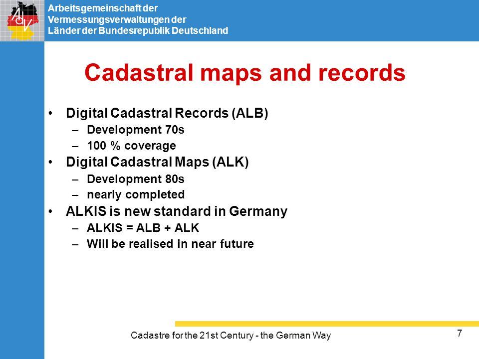 Arbeitsgemeinschaft der Vermessungsverwaltungen der Länder der Bundesrepublik Deutschland Cadastre for the 21st Century - the German Way 7 Cadastral m