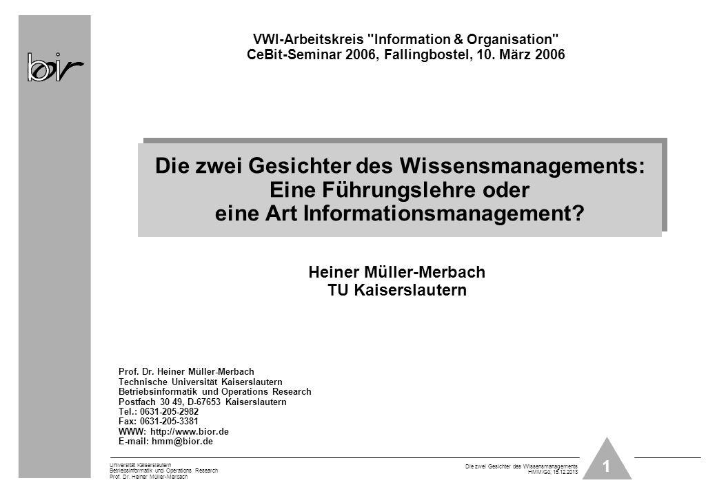 1 Universität Kaiserslautern Betriebsinformatik und Operations Research Prof. Dr. Heiner Müller-Merbach Die zwei Gesichter des Wissensmanagements HMM/