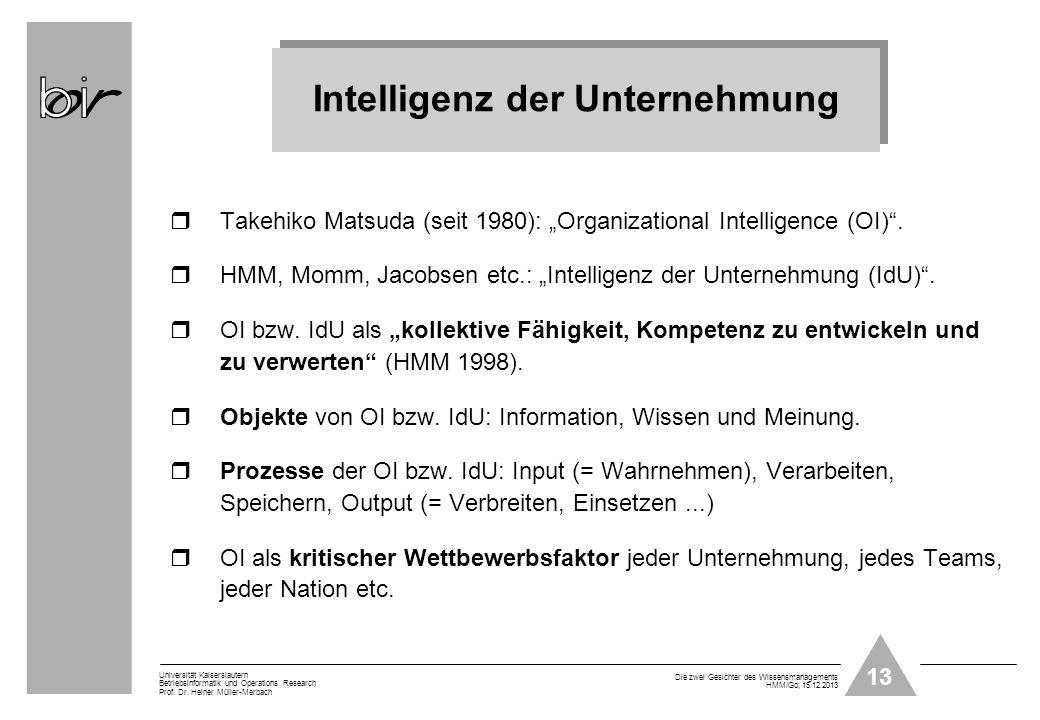 13 Universität Kaiserslautern Betriebsinformatik und Operations Research Prof. Dr. Heiner Müller-Merbach Die zwei Gesichter des Wissensmanagements HMM