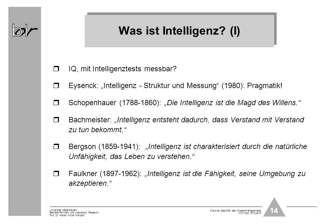 14 Universität Kaiserslautern Betriebsinformatik und Operations Research Prof. Dr. Heiner Müller-Merbach Die zwei Gesichter des Wissensmanagements HMM
