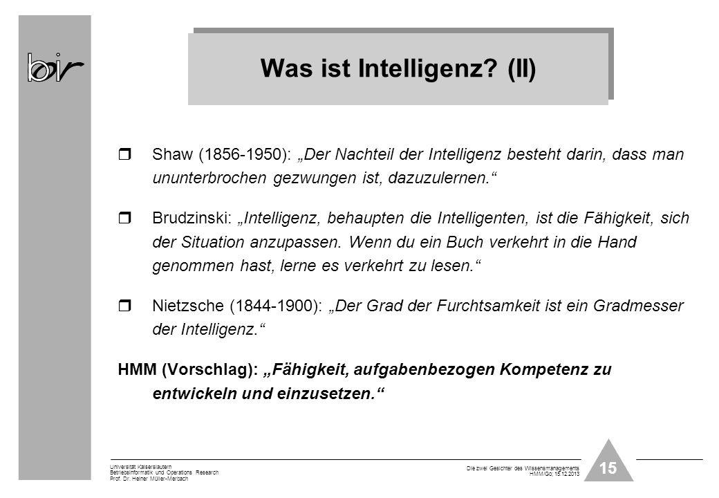 15 Universität Kaiserslautern Betriebsinformatik und Operations Research Prof. Dr. Heiner Müller-Merbach Die zwei Gesichter des Wissensmanagements HMM