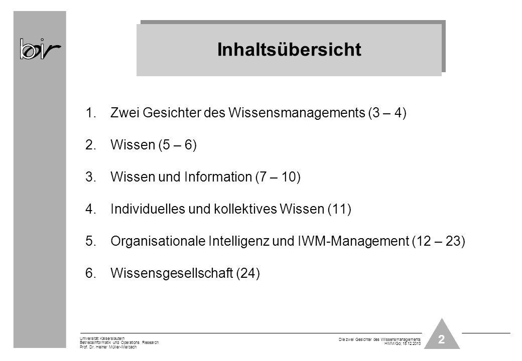 2 Universität Kaiserslautern Betriebsinformatik und Operations Research Prof. Dr. Heiner Müller-Merbach Die zwei Gesichter des Wissensmanagements HMM/