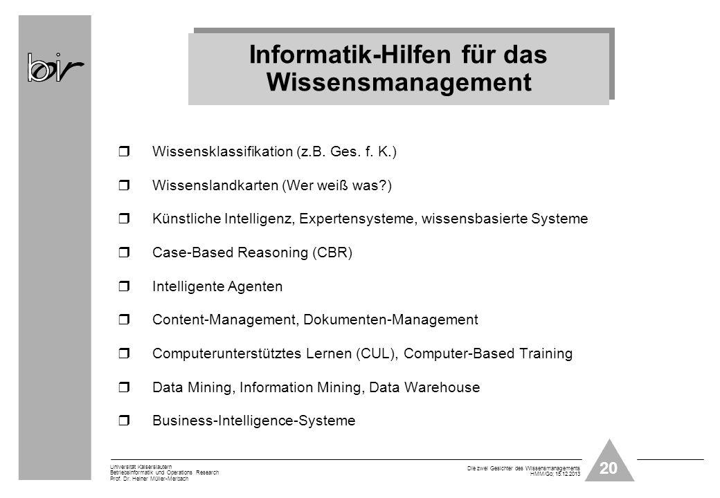 20 Universität Kaiserslautern Betriebsinformatik und Operations Research Prof. Dr. Heiner Müller-Merbach Die zwei Gesichter des Wissensmanagements HMM