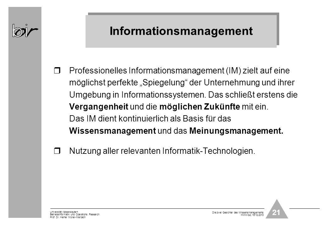 21 Universität Kaiserslautern Betriebsinformatik und Operations Research Prof. Dr. Heiner Müller-Merbach Die zwei Gesichter des Wissensmanagements HMM