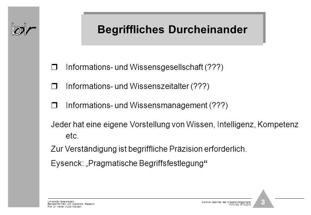 3 Universität Kaiserslautern Betriebsinformatik und Operations Research Prof. Dr. Heiner Müller-Merbach Die zwei Gesichter des Wissensmanagements HMM/