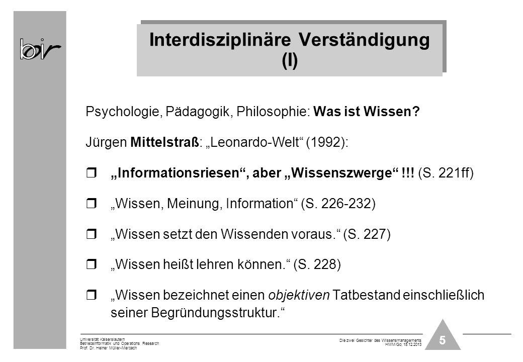5 Universität Kaiserslautern Betriebsinformatik und Operations Research Prof. Dr. Heiner Müller-Merbach Die zwei Gesichter des Wissensmanagements HMM/