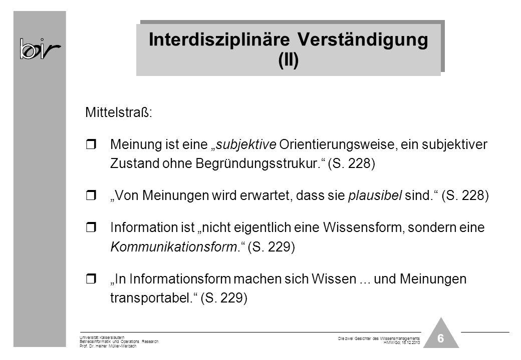6 Universität Kaiserslautern Betriebsinformatik und Operations Research Prof. Dr. Heiner Müller-Merbach Die zwei Gesichter des Wissensmanagements HMM/