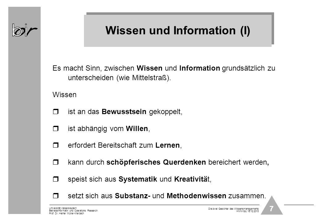 7 Universität Kaiserslautern Betriebsinformatik und Operations Research Prof. Dr. Heiner Müller-Merbach Die zwei Gesichter des Wissensmanagements HMM/