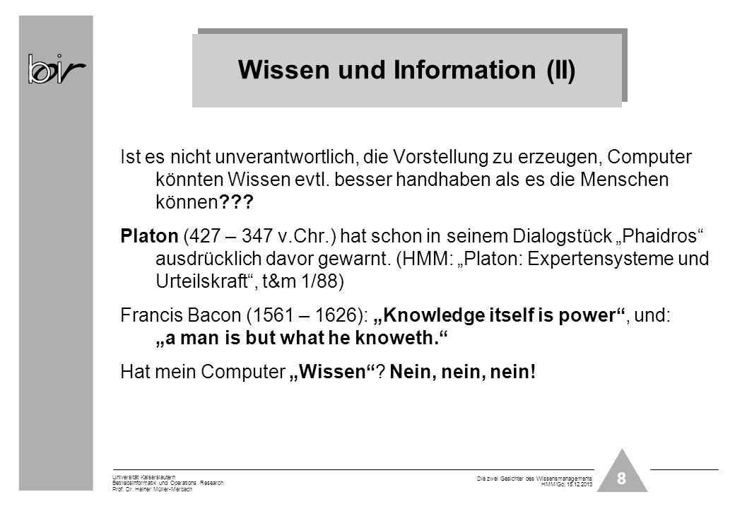 8 Universität Kaiserslautern Betriebsinformatik und Operations Research Prof. Dr. Heiner Müller-Merbach Die zwei Gesichter des Wissensmanagements HMM/
