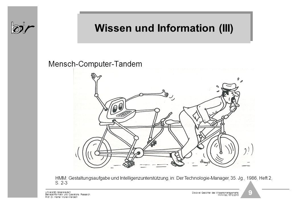 9 Universität Kaiserslautern Betriebsinformatik und Operations Research Prof. Dr. Heiner Müller-Merbach Die zwei Gesichter des Wissensmanagements HMM/
