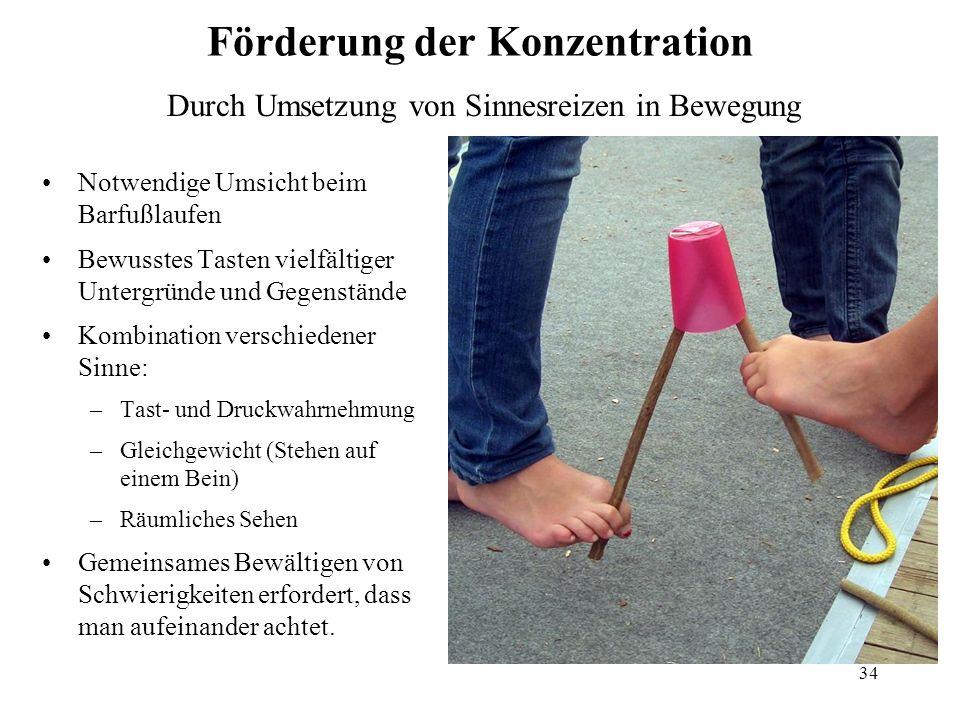 34 Förderung der Konzentration Notwendige Umsicht beim Barfußlaufen Bewusstes Tasten vielfältiger Untergründe und Gegenstände Kombination verschiedene
