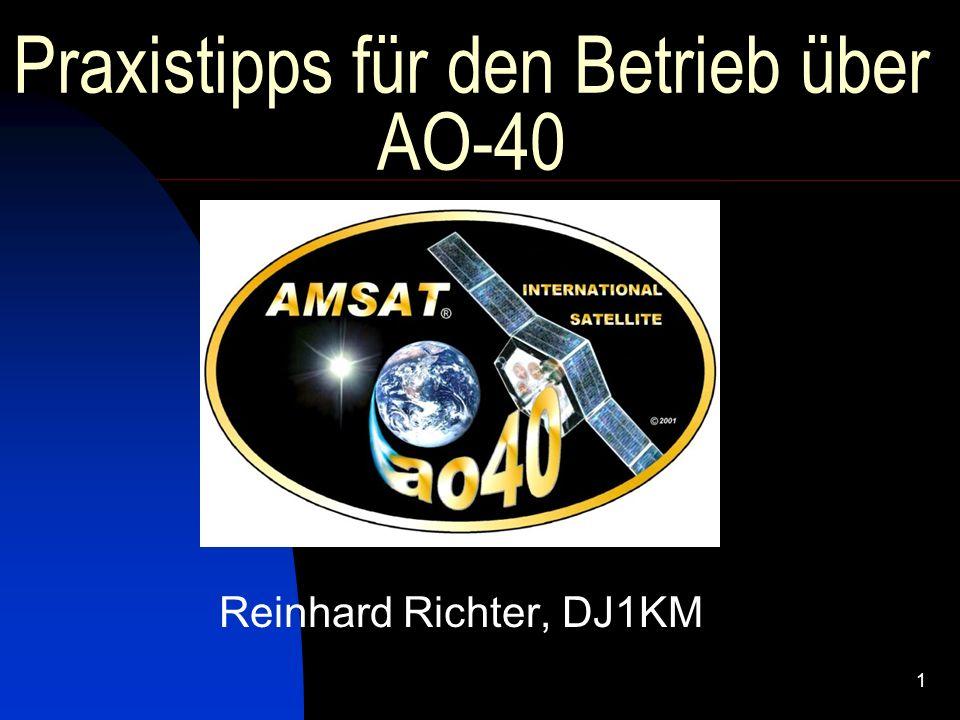 1 Praxistipps für den Betrieb über AO-40 Reinhard Richter, DJ1KM