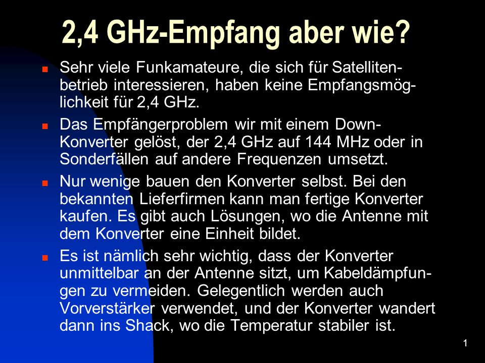 1 2,4 GHz-Empfang aber wie? Sehr viele Funkamateure, die sich für Satelliten- betrieb interessieren, haben keine Empfangsmög- lichkeit für 2,4 GHz. Da