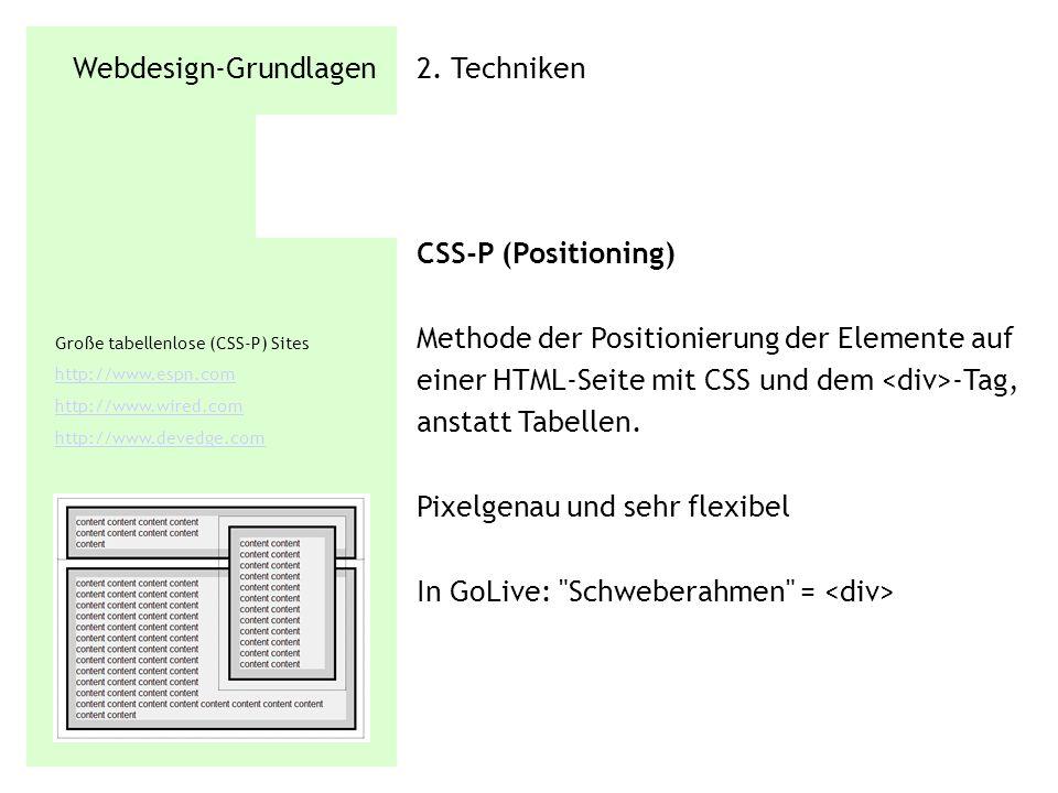 Webdesign-Grundlagen 2. Techniken CSS-P (Positioning) Methode der Positionierung der Elemente auf einer HTML-Seite mit CSS und dem -Tag, anstatt Tabel