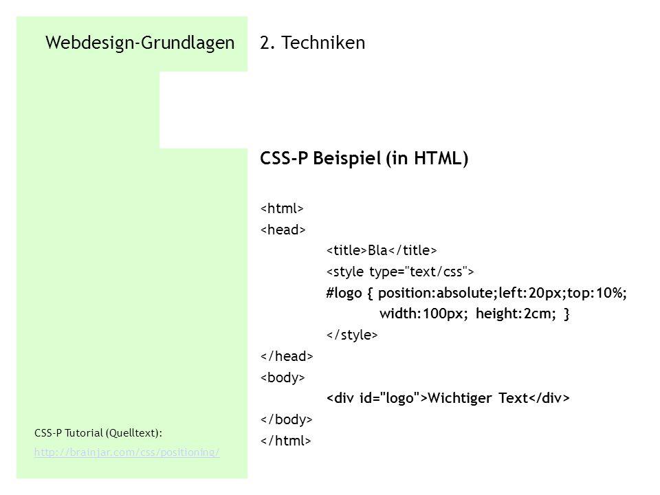 Webdesign-Grundlagen 2. Techniken CSS-P Beispiel (in HTML) Bla #logo { position:absolute;left:20px;top:10%; width:100px; height:2cm; } Wichtiger Text