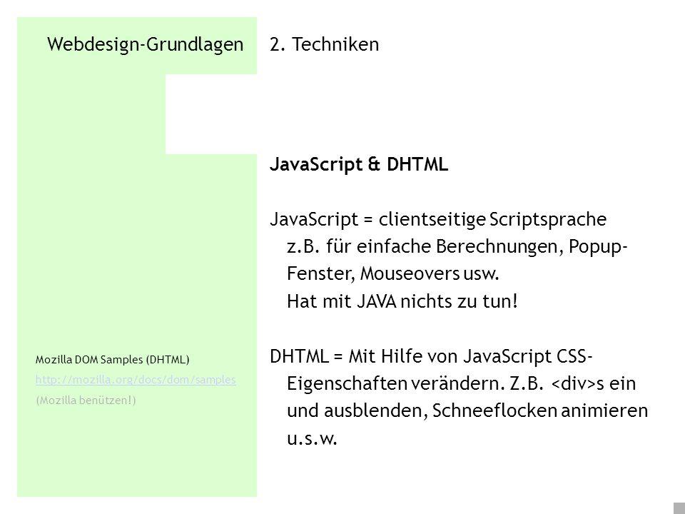 Webdesign-Grundlagen 2. Techniken JavaScript & DHTML JavaScript = clientseitige Scriptsprache z.B. für einfache Berechnungen, Popup- Fenster, Mouseove