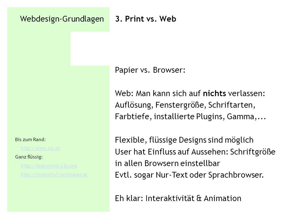 Webdesign-Grundlagen 3. Print vs. Web Papier vs. Browser: Web: Man kann sich auf nichts verlassen: Auflösung, Fenstergröße, Schriftarten, Farbtiefe, i