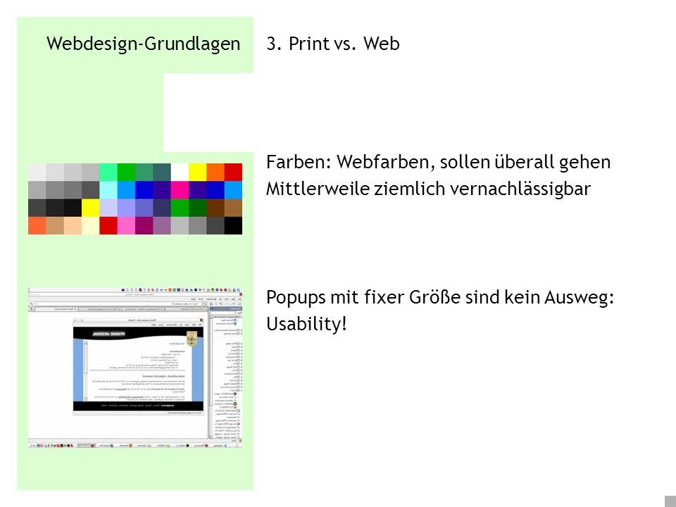 Webdesign-Grundlagen 3. Print vs. Web Farben: Webfarben, sollen überall gehen Mittlerweile ziemlich vernachlässigbar Popups mit fixer Größe sind kein