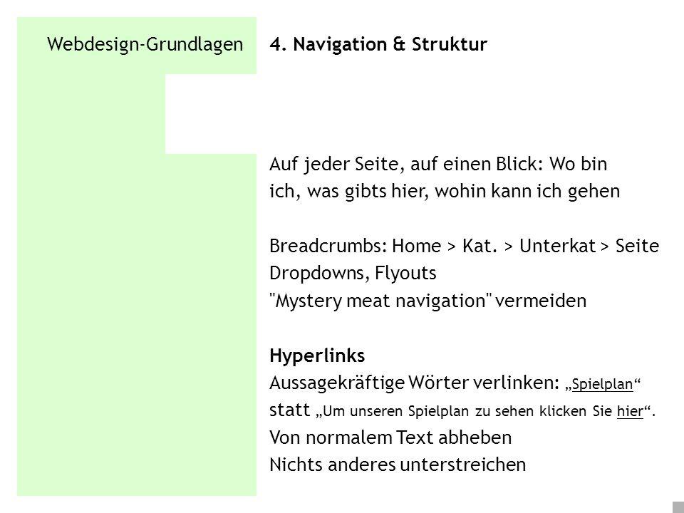 Webdesign-Grundlagen 4. Navigation & Struktur Auf jeder Seite, auf einen Blick: Wo bin ich, was gibts hier, wohin kann ich gehen Breadcrumbs: Home > K