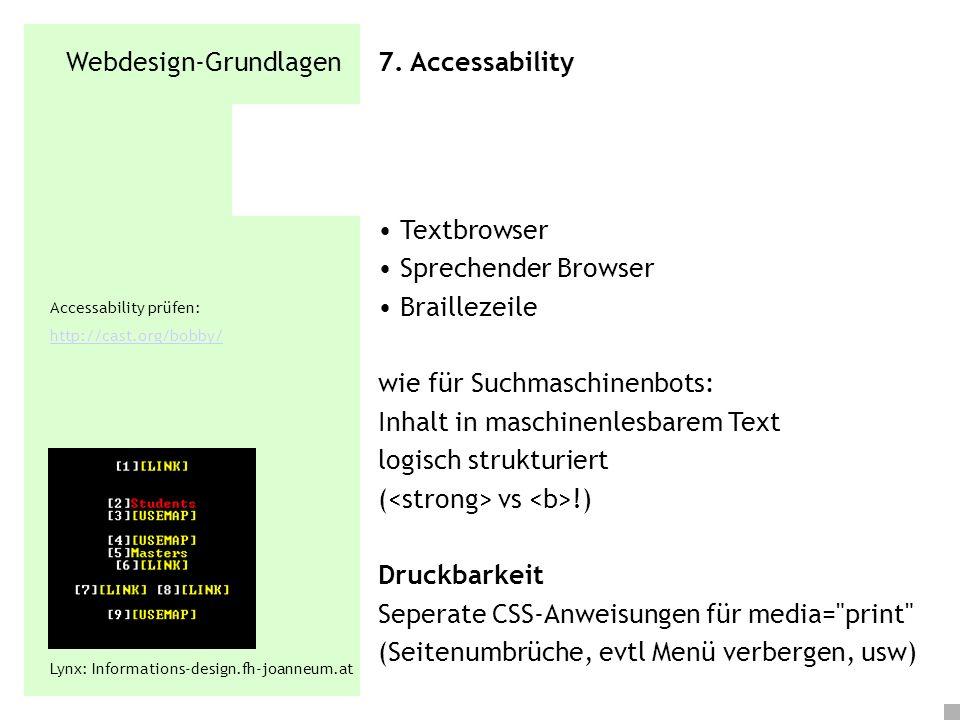 Webdesign-Grundlagen 7. Accessability Textbrowser Sprechender Browser Braillezeile wie für Suchmaschinenbots: Inhalt in maschinenlesbarem Text logisch