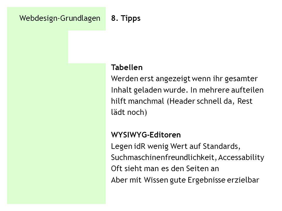 Webdesign-Grundlagen 8. Tipps Tabellen Werden erst angezeigt wenn ihr gesamter Inhalt geladen wurde. In mehrere aufteilen hilft manchmal (Header schne