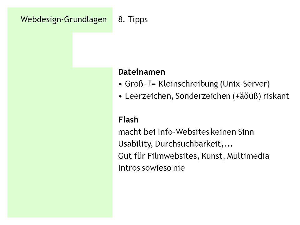 Webdesign-Grundlagen 8. Tipps Dateinamen Groß- != Kleinschreibung (Unix-Server) Leerzeichen, Sonderzeichen (+äöüß) riskant Flash macht bei Info-Websit