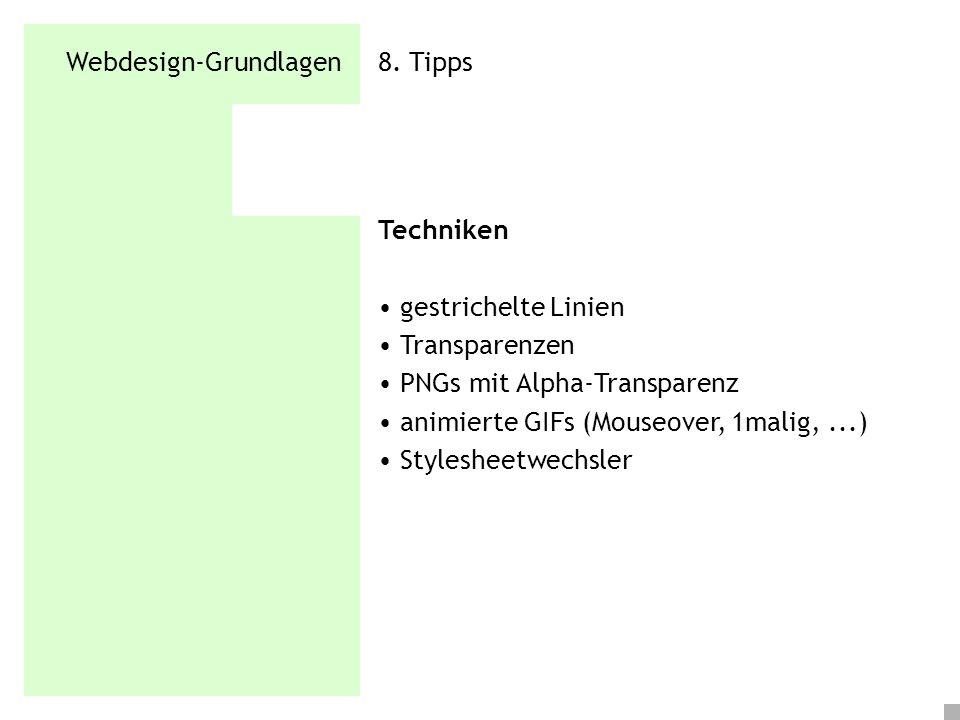 Webdesign-Grundlagen 8. Tipps Techniken gestrichelte Linien Transparenzen PNGs mit Alpha-Transparenz animierte GIFs (Mouseover, 1malig,...) Stylesheet