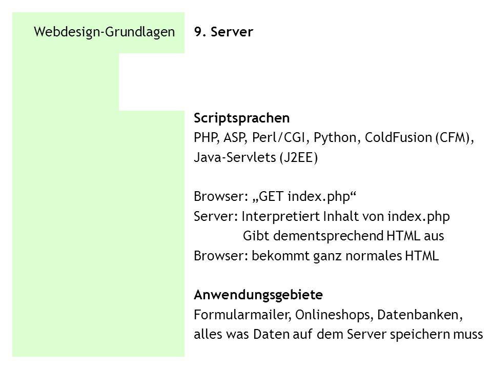 Webdesign-Grundlagen 9. Server Scriptsprachen PHP, ASP, Perl/CGI, Python, ColdFusion (CFM), Java-Servlets (J2EE) Browser: GET index.php Server: Interp