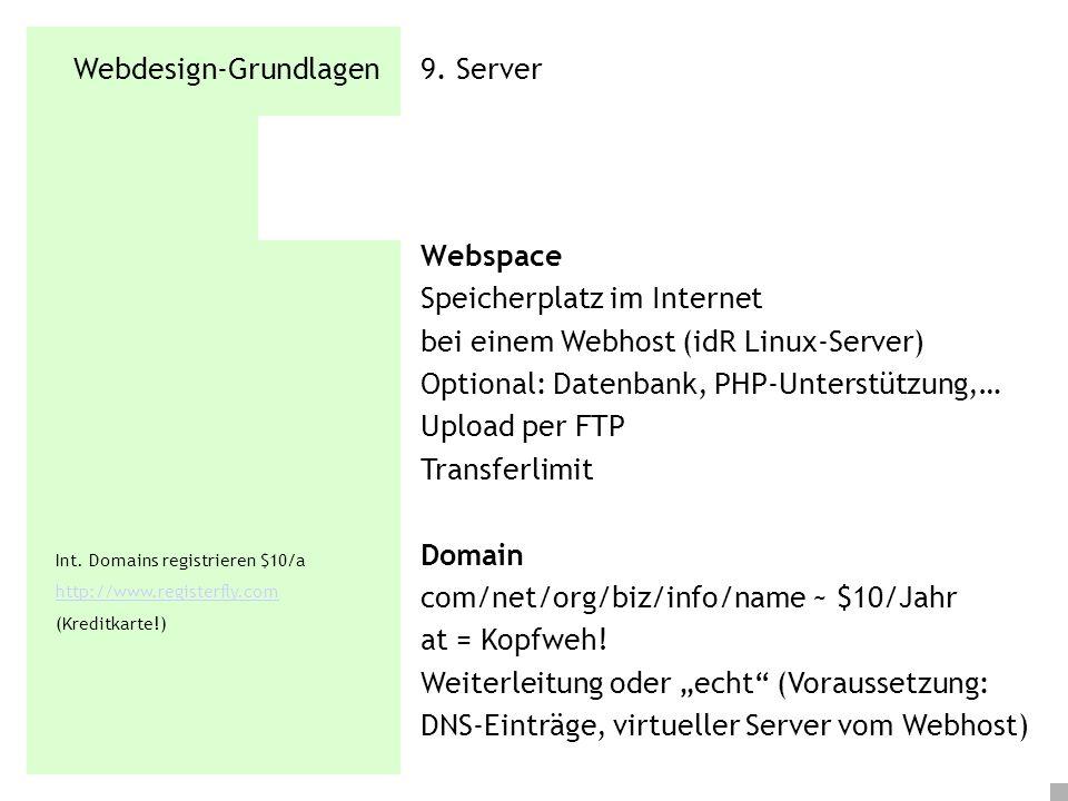 Webdesign-Grundlagen 9. Server Webspace Speicherplatz im Internet bei einem Webhost (idR Linux-Server) Optional: Datenbank, PHP-Unterstützung,… Upload