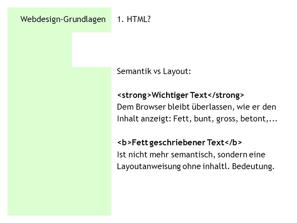 Webdesign-Grundlagen 1. HTML? Semantik vs Layout: Wichtiger Text Dem Browser bleibt überlassen, wie er den Inhalt anzeigt: Fett, bunt, gross, betont,.