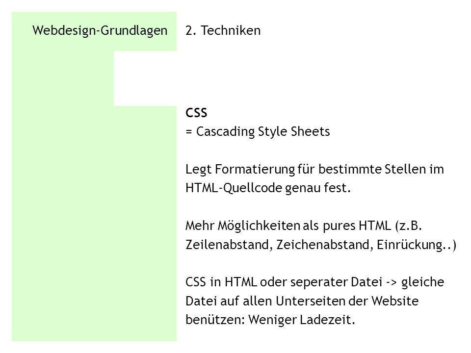Webdesign-Grundlagen 2. Techniken CSS = Cascading Style Sheets Legt Formatierung für bestimmte Stellen im HTML-Quellcode genau fest. Mehr Möglichkeite