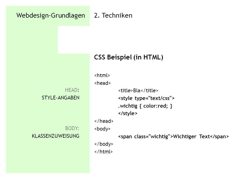 Webdesign-Grundlagen 2. Techniken CSS Beispiel (in HTML) Bla.wichtig { color:red; } Wichtiger Text HEAD: STYLE-ANGABEN BODY: KLASSENZUWEISUNG