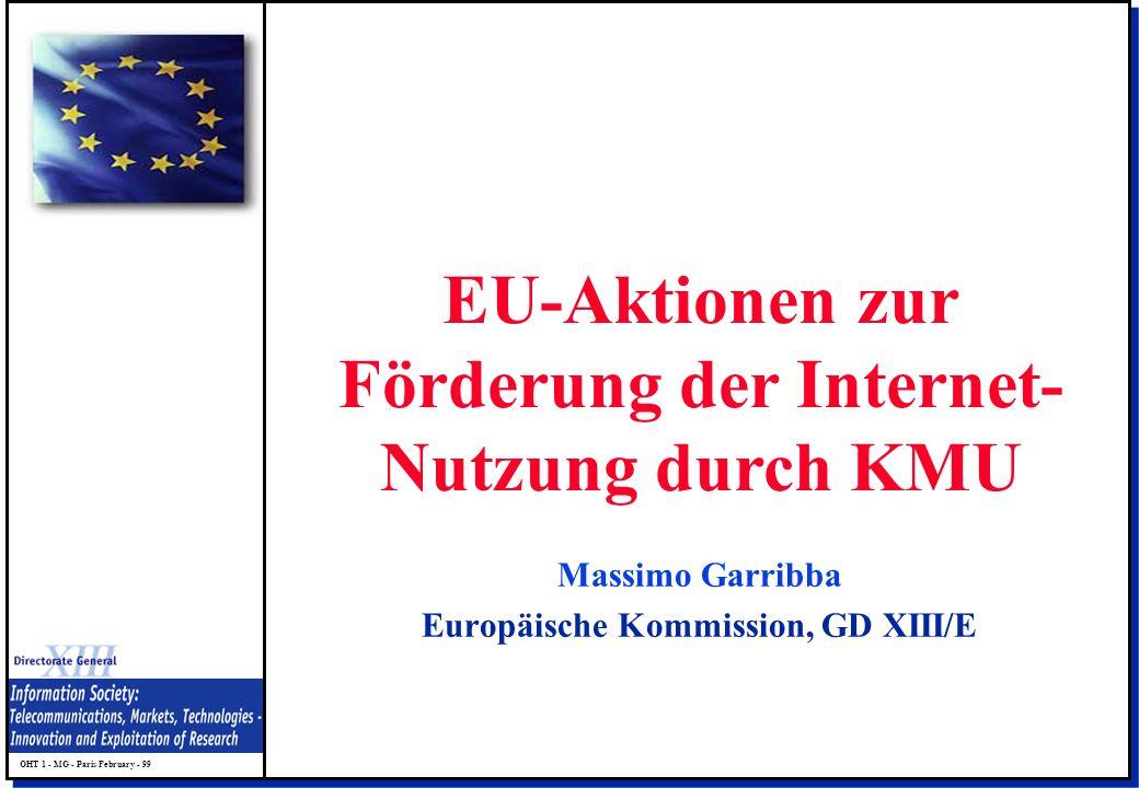 OHT 1 - MG - Paris February - 99 Massimo Garribba Europäische Kommission, GD XIII/E EU-Aktionen zur Förderung der Internet- Nutzung durch KMU