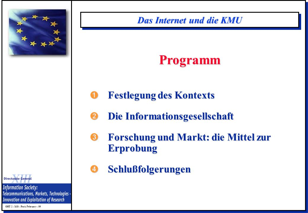OHT 2 - MG - Paris February - 99 Das Internet und die KMU ÊFestlegung des Kontexts ËDie Informationsgesellschaft ÌForschung und Markt: die Mittel zur
