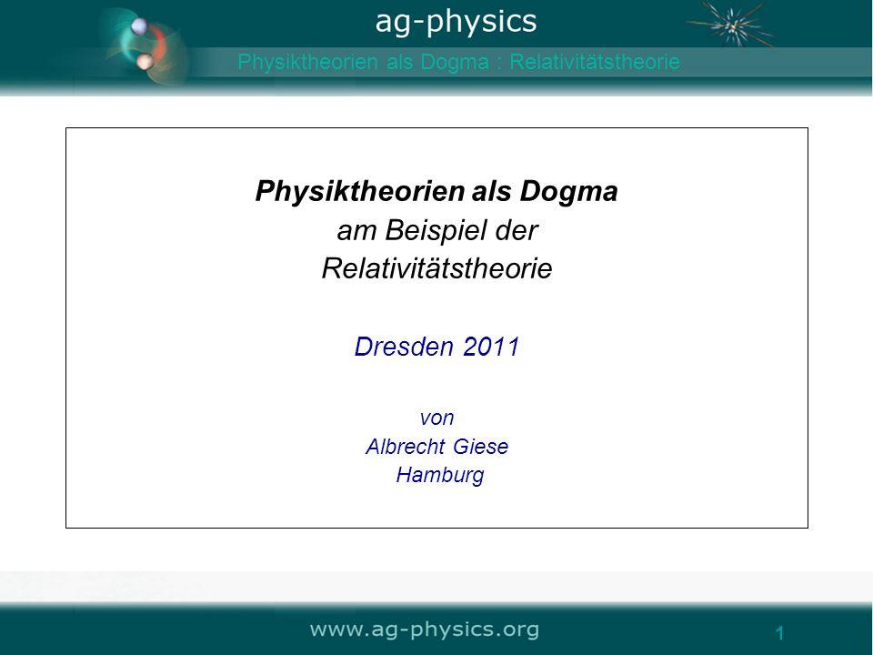 Physiktheorien als Dogma am Beispiel der Relativitätstheorie Dresden 2011 von Albrecht Giese Hamburg 1 Physiktheorien als Dogma : Relativitätstheorie