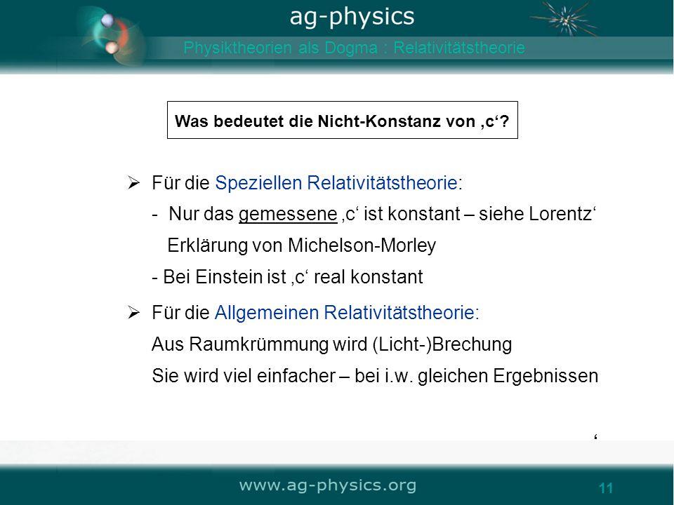 11 Was bedeutet die Nicht-Konstanz von c? 11 Für die Speziellen Relativitätstheorie: - Nur das gemessene c ist konstant – siehe Lorentz Erklärung von