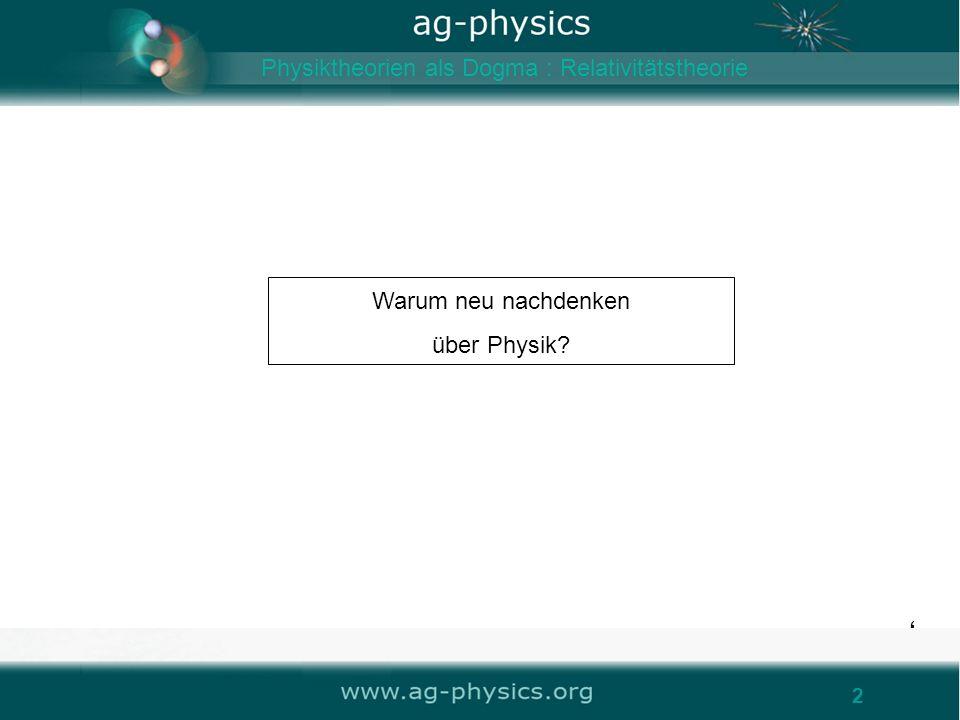 2 Warum neu nachdenken über Physik? 2 Physiktheorien als Dogma : Relativitätstheorie
