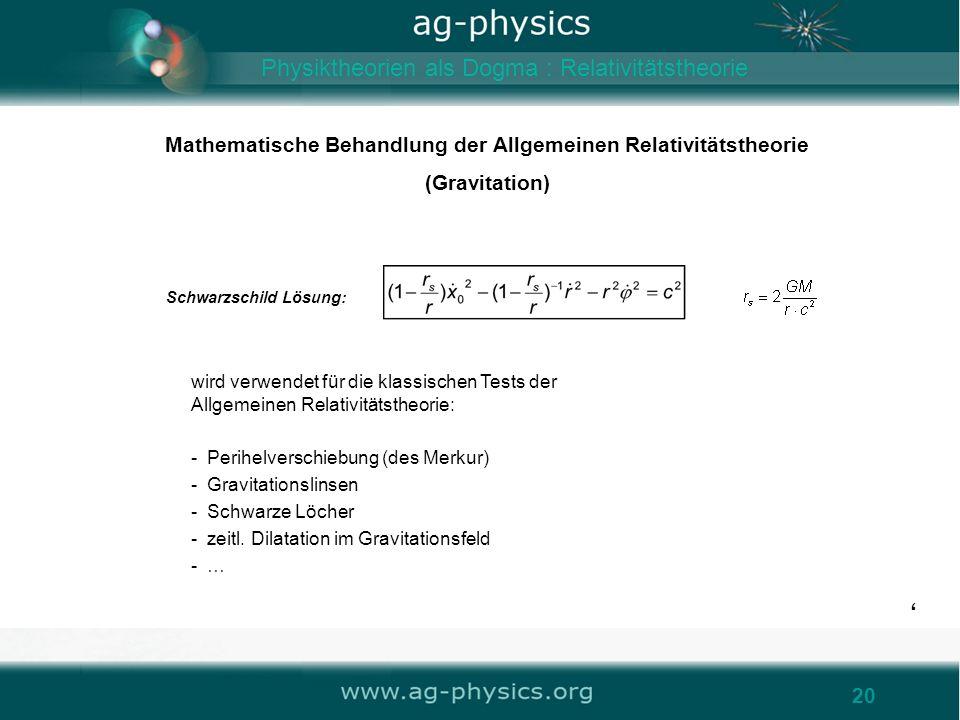 /gravity20 Mathematische Behandlung der Allgemeinen Relativitätstheorie (Gravitation) 20 Schwarzschild Lösung: wird verwendet für die klassischen Test