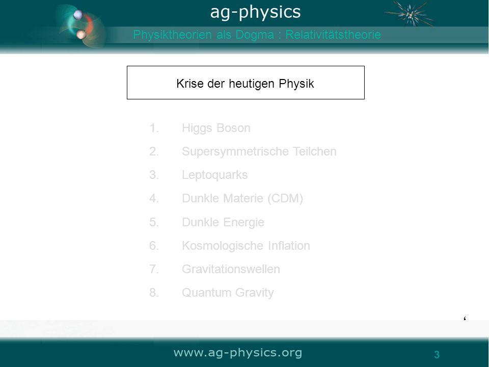 3 Krise der heutigen Physik 3 1.Higgs Boson 2.Supersymmetrische Teilchen 3.Leptoquarks 4.Dunkle Materie (CDM) 5.Dunkle Energie 6.Kosmologische Inflati