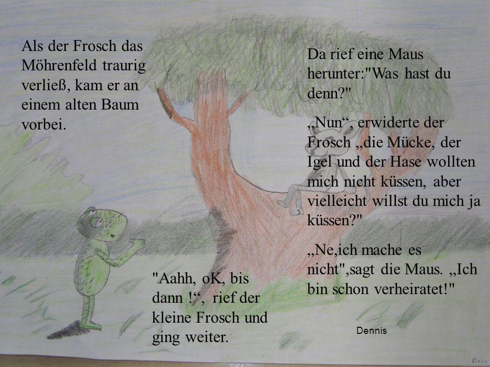 Als der Frosch das Möhrenfeld traurig verließ, kam er an einem alten Baum vorbei. Da rief eine Maus herunter:
