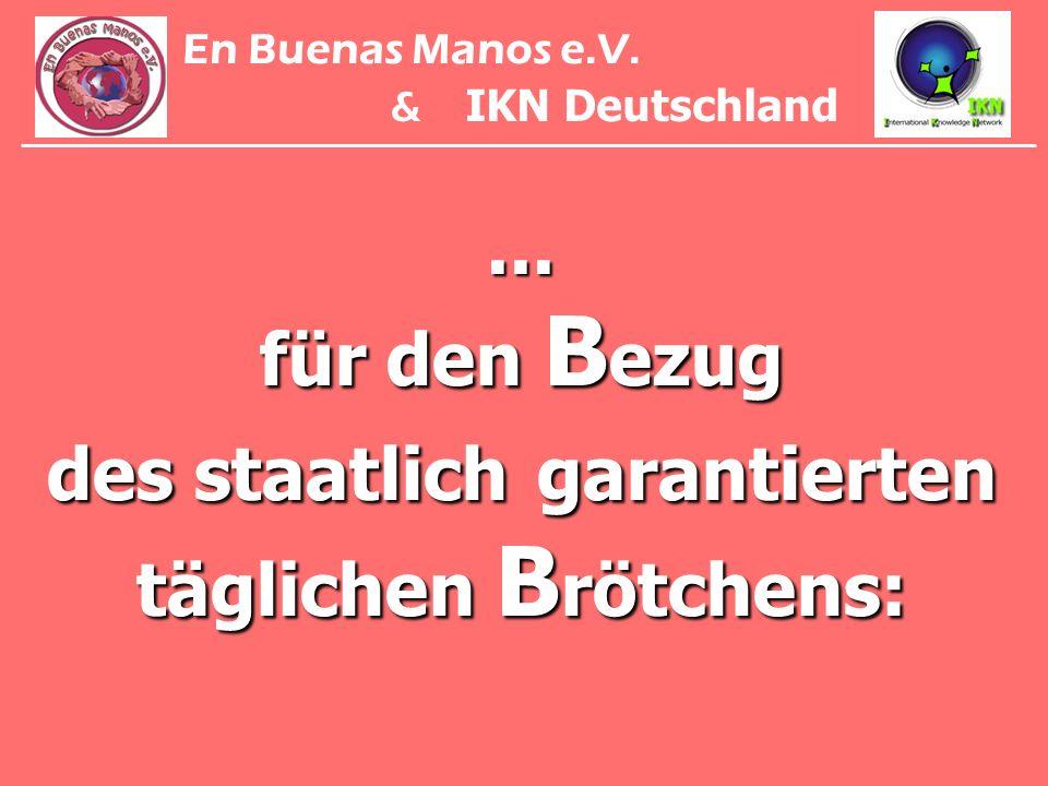 ... für den B ezug des staatlich garantierten täglichen B rötchens: En Buenas Manos e.V. & IKN Deutschland