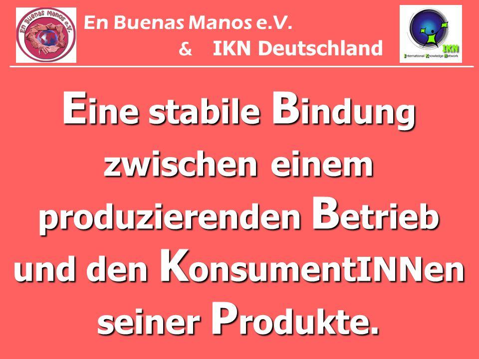 E ine stabile B indung zwischen einem produzierenden B etrieb und den K onsumentINNen seiner P rodukte. En Buenas Manos e.V. & IKN Deutschland
